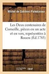 Les Deux Centenaires de Corneille, Pieces En Un Acte Et En Vers, Representees a Rouen,