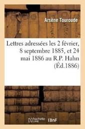 Lettres Adressees Les 2 Fevrier, 8 Septembre 1885, Et 24 Mai 1886 Au R.P. Hahn, S.J
