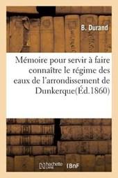 Memoire Pour Servir a Faire Connaitre Le Regime Des Eaux de L'Arrondissement de Dunkerque