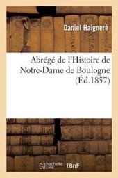 Abrege de L'Histoire de Notre-Dame de Boulogne, Par M. L'Abbe D. Haignere,