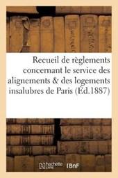 Recueil de Reglements Concernant Le Service Des Alignements Et Des Logements Insalubres