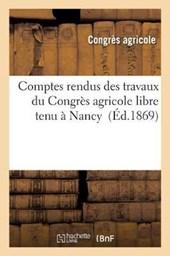 Comptes Rendus Des Travaux Du Congres Agricole Libre Tenu a Nancy Les 23, 24, 25 Et 26 Juin
