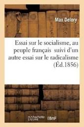 Essai Sur Le Socialisme, A L'Adresse Du Peuple Francais Suivi D'Un Autre Essai Sur Le Radicalisme