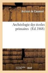 Archeologie Des Ecoles Primaires = Archa(c)Ologie Des A(c)Coles Primaires