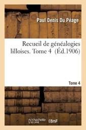 Recueil de Genealogies Lilloises. Tome 4 = Recueil de Ga(c)Na(c)Alogies Lilloises. Tome