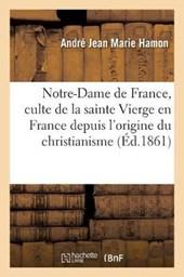 Notre-Dame de France, Ou Histoire Du Culte de La Sainte Vierge En France. Bourges Et Cambrai