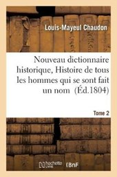 Nouveau Dictionnaire Historique, Ou Histoire Abregee de Tous Les Hommes Qui Se Sont Fait Tome