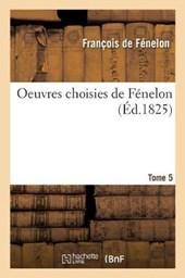 Oeuvres Choisies de Fenelon [Precedees D'Une Notice Biographique Et Litteraire. Tome