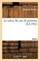 Le Salon, Dix ANS de Peinture. Tome
