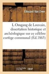 L' Omgang de Louvain, Dissertation Historique Et Archeologique Sur Ce Celebre Cortege Communal