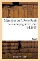 Memoires Du P. Rene Rapin de la Compagnie de Jesus Sur L'Eglise Et La Societe. 1644-1669. Tome