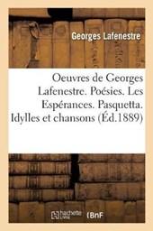 Oeuvres de Georges Lafenestre. Poesies (1864-1874). Les Esperances. Pasquetta. Idylles Et Chansons