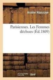 Parisiennes. Les Femmes Dechues