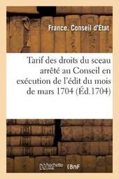 Tarif Des Droits Du Sceau Arrete Au Conseil En Execution de L'Edit Du Mois de Mars