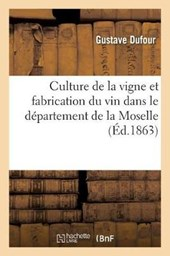 Culture de la Vigne Et Fabrication Du Vin Dans Le Departement de la Moselle