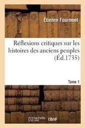 Reflexions Critiques Sur Les Histoires Des Anciens Peuples. Tome