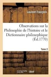 Observations Sur La Philosophie de L'Histoire Et Le Dictionnaire Philosophique de Voltaire. T2