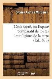 Code Sacre, Ou Expose Comparatif de Toutes Les Religions de la Terre