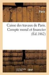 Caisse Des Travaux de Paris. Compte Moral Et Financier. Operations de Janvier 1859 a Decembre