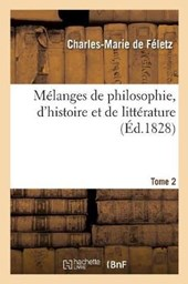 Melanges de Philosophie, D'Histoire Et de Litterature. Tome