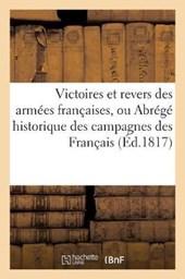 Victoires Et Revers Des Armees Francaises, Ou Abrege Historique Des Campagnes Des Francais (Ed.1817)