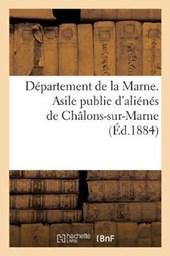 Departement de La Marne. Asile Public D'Alienes de Chalons-Sur-Marne (Ed.1884)