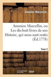 Ammien Marcellin, Ou Les Dix-Huit Livres de Son Histoire, Qui Nous Sont Restes. Tome