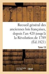Recueil General Des Anciennes Lois Francaises, Depuis L'An 420 Jusqu'a La Revolution Tome