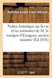 Notice Historique Sur La Vie Et Les Memoires de M. Le Marquis D'Eyragues, Ancien Ministre