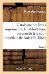 Catalogue Des Livres Imprimes de la Bibliotheque Des Avocats a la Cour Imperiale de Paris. Tome