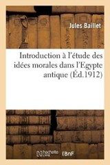 Introduction A L'Etude Des Idees Morales Dans L'Egypte Antique | Baillet-J |