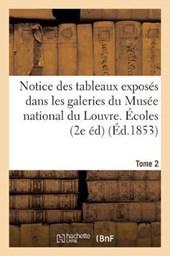 Notice Des Tableaux Exposes Dans Les Galeries Du Musee National Du Louvre. Tome