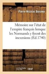 Memoire Sur L'Etat de L'Empire Francois Lorsque Les Normands y Firent Des Incursions
