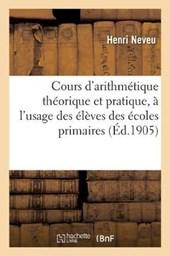 Cours D'Arithmetique Theorique Et Pratique, A L'Usage Des Eleves Des Ecoles Primaires