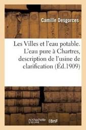 Les Villes Et L'Eau Potable. L'Eau Pure a Chartres, Description de L'Usine de Clarification