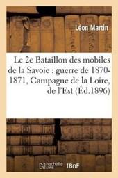 Le 2e Bataillon Des Mobiles de la Savoie Pendant La Guerre de 1870-1871 Campagne de la Loire
