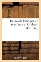 Heures de Loisir, Par Un Membre de L'Orpheon