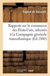 Rapports Sur Le Commerce Des Etats-Unis, Adresses A M. Le President de la Compagnie Generale