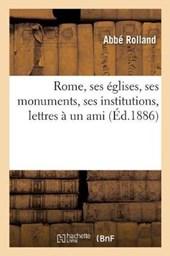 Rome, Ses Eglises, Ses Monuments, Ses Institutions, Lettres a Un Ami