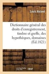Dictionnaire General Des Droits D'Enregistrement, Timbre Et Greffe, Des Hypotheques,