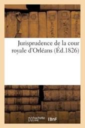 Jurisprudence de la Cour Royale D'Orleans
