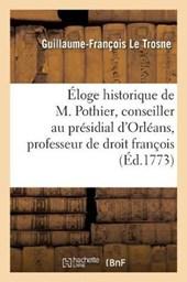 Eloge Historique de M. Pothier, Conseiller Au Presidial D'Orleans Et Professeur de Droit