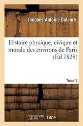 Histoire Physique, Civique Et Morale Des Environs de Paris. Tome