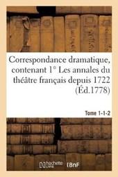 Correspondance Dramatique, Contenant 1 Les Annales Du Theatre Francais Depuis 1722 Tome 1-1-2