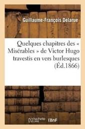 Quelques Chapitres Des Miserables de Victor Hugo Travestis En Vers Burlesques = Quelques Chapitres Des a Misa(c)Rables a de Victor Hugo Travestis En V