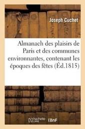 Almanach Des Plaisirs de Paris Et Des Communes Environnantes, Contenant Les Epoques Des Fetes = Almanach Des Plaisirs de Paris Et Des Communes Environ