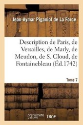 Description de Paris, de Versailles, de Marly, de Meudon, de S. Cloud, de Fontainebleau, Et de | Jean-Aymar Piganiol De La Force |