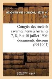 Congres Des Societes Savantes, Tenu a Arras Les 7, 8, 9 Et 10 Juillet