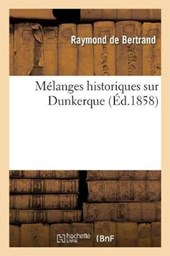 Melanges Historiques Sur Dunkerque = Ma(c)Langes Historiques Sur Dunkerque