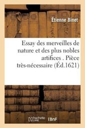 Essay Des Merveilles de Nature Et Des Plus Nobles Artifices . Piece Tres-Necessaire a Tous Ceux